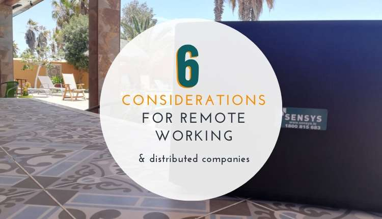 6 considerations for remote working & distributed teams